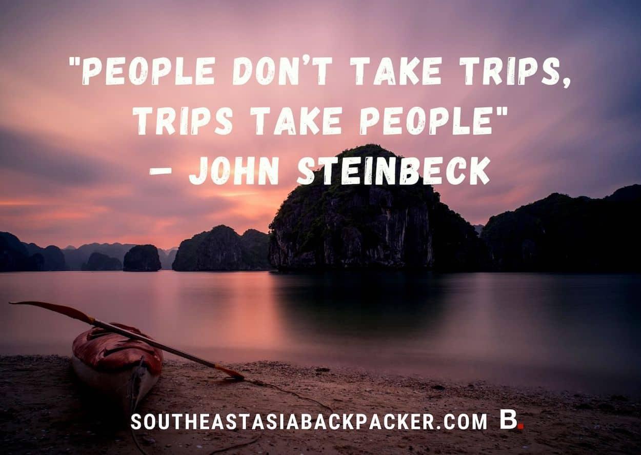 59. 'People don't take trips, trips take people' - John Steinbeck